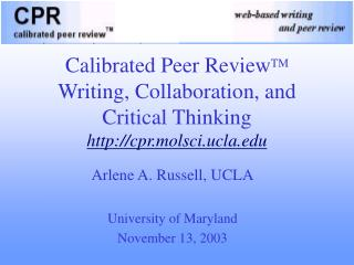 Calibrated Peer Review TM Writing, Collaboration, and Critical Thinking cpr.molsci.ucla