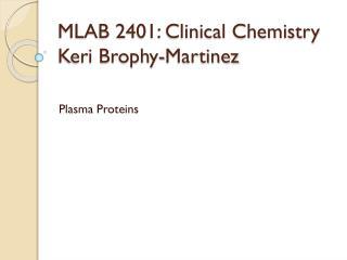 MLAB 2401: Clinical Chemistry Keri Brophy-Martinez