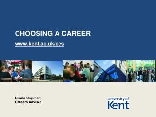 CHOOSING A CAREER kent.ac.uk/ces