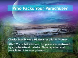 Who Packs Your Parachute?