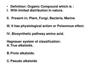 Definition: Organic Compound which is :  With limited distribution in nature.