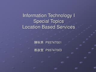 Information Technology  I  Special Topics Location Based Service s