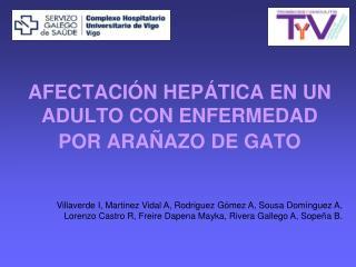 AFECTACI�N HEP�TICA EN UN ADULTO CON ENFERMEDAD POR ARA�AZO DE GATO