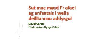 Sut mae mynd i ' r afael ag anfantais i wella deilliannau addysgol David Carter