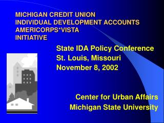 MICHIGAN CREDIT UNION  INDIVIDUAL DEVELOPMENT ACCOUNTS AMERICORPS*VISTA INITIATIVE