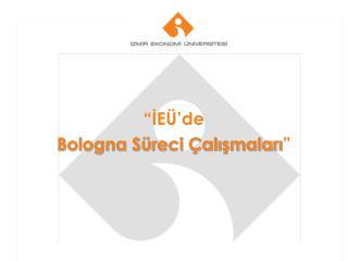 """İEÜ'de  Bologna Süreci Çalışmaları """