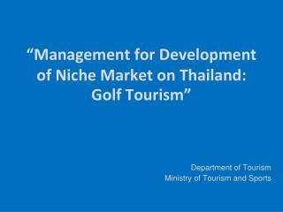 """""""Management for Development of Niche Market on Thailand: Golf Tourism"""""""
