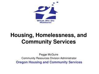Housing, Homelessness, and  Community Services