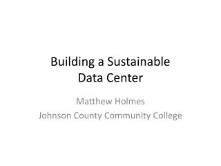 Building a Sustainable  Data Center