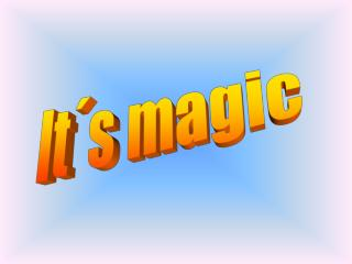 It�s magic