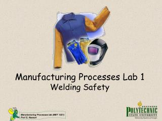 Manufacturing Processes Lab 1 Welding Safety