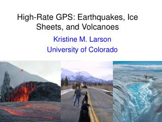 High-Rate GPS: Earthquakes, Ice Sheets, and Volcanoes