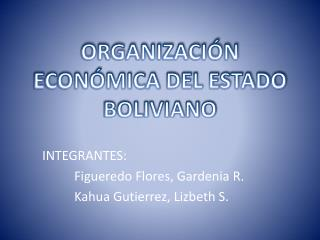 ORGANIZACIÓN  ECONÓMICA  DEL ESTADO BOLIVIANO