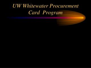 UW Whitewater Procurement Card  Program