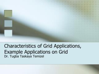 Characteristics of Grid Applications, Example Applications on Grid