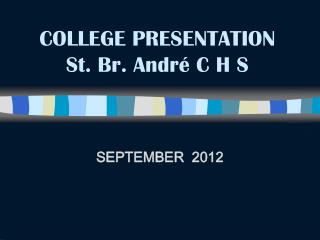 COLLEGE PRESENTATION          St. Br. Andr �  C H S