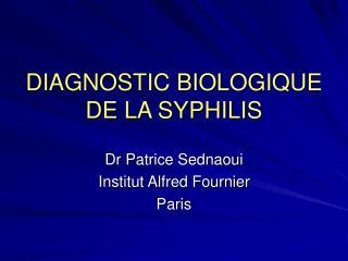 DIAGNOSTIC BIOLOGIQUE DE LA SYPHILIS