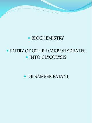 BIOCHEMISTRY ENTRY OF OTHER CARBOHYDRATES  INTO GLYCOLYSIS DR SAMEER FATANI