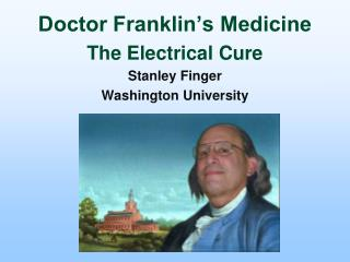 Doctor Franklin s Medicine  The Electrical Cure Stanley Finger  Washington University