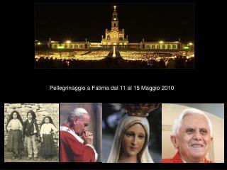 Pellegrinaggio a Fatima dal 11 al 15 Maggio 2010