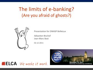 The  limits  of e- banking ? (Are  you afraid  of  ghosts ?)