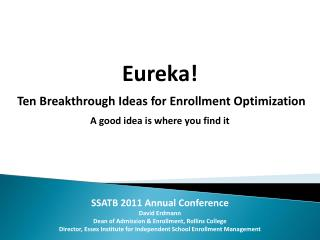 Eureka!  Ten Breakthrough Ideas for Enrollment Optimization A good idea is where you find it