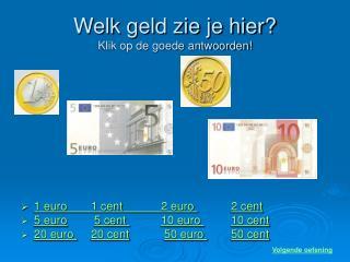 Welk geld zie je hier? Klik op de goede antwoorden!