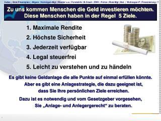 Zu uns kommen Menschen die Geld investieren möchten. Diese Menschen haben in der Regel  5 Ziele.