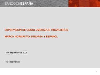 SUPERVISION DE CONGLOMERADOS FINANCIEROS MARCO NORMATIVO EUROPEO Y ESPAÑOL