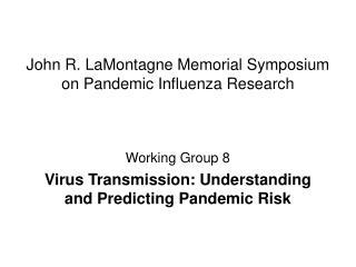 John R. LaMontagne Memorial Symposium on Pandemic Influenza Research
