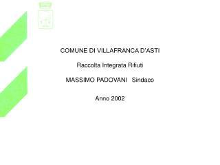 COMUNE DI VILLAFRANCA D'ASTI Raccolta Integrata Rifiuti MASSIMO PADOVANISindaco