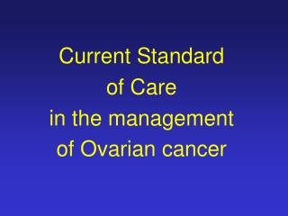 Current Standard  of Care  in the management  of Ovarian cancer
