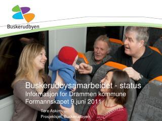 Buskerudbysamarbeidet - status Informasjon for Drammen kommune Formannskapet 9.juni 2011