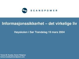 Informasjonssikkerhet – det virkelige liv Høyskolen i Sør Trøndelag 19 mars 2004