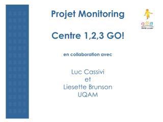 Projet Monitoring Centre 1,2,3 GO! en collaboration avec Luc Cassivi et Liesette Brunson UQAM