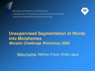 Unsupervised Segmentation of Words into Morphemes Morpho Challenge Workshop 2006