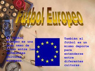 El fútbol europeo es una gran nexo de unión entre las diferentes culturas europeas.