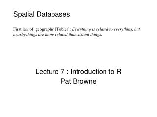 Lecture 7 : Introduction to R Pat Browne