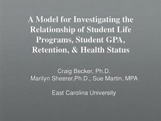 Craig Becker, Ph.D.  Marilyn Sheerer,Ph.D., Sue Martin, MPA  East Carolina University