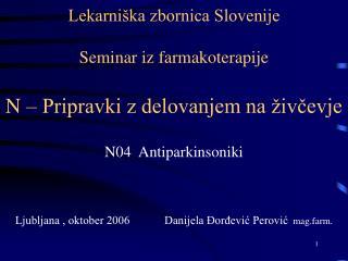 Lekarniška zbornica Slovenije Seminar iz farmakoterapije N – Pripravki z delovanjem na živčevje
