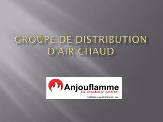 GROUPE DE DISTRIBUTION D'AIR CHAUD