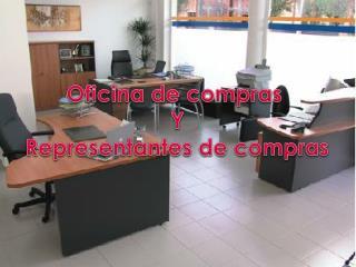 Oficina de compras  Y Representantes de compras