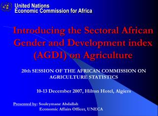 Presented by : Souleymane Abdallah           Economic Affairs Officer, UNECA