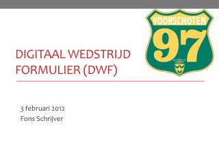 DIGITAAL WEDSTRIJD FORMULIER (DWF)