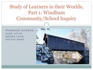 Study of Learners in their Worlds, Part 1: Windham Community/School Inquiry
