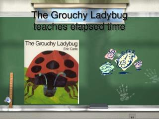 The Grouchy Ladybug teaches elapsed time