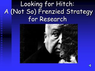 Looking for Hitch:   A (Not So) Frenzied Strategy  for Research