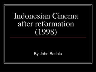 Indonesian Cinema after reformation (1998)