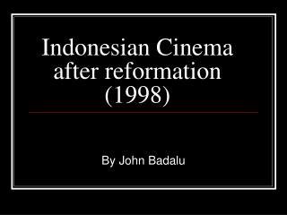 Indonesian Cinema after reformation (1998)