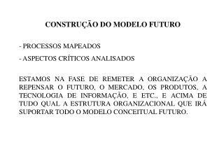 CONSTRUÇÃO DO MODELO FUTURO - PROCESSOS MAPEADOS  ASPECTOS CRÍTICOS ANALISADOS